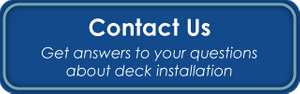 Contact Us - Get answers to your questions about deck installation